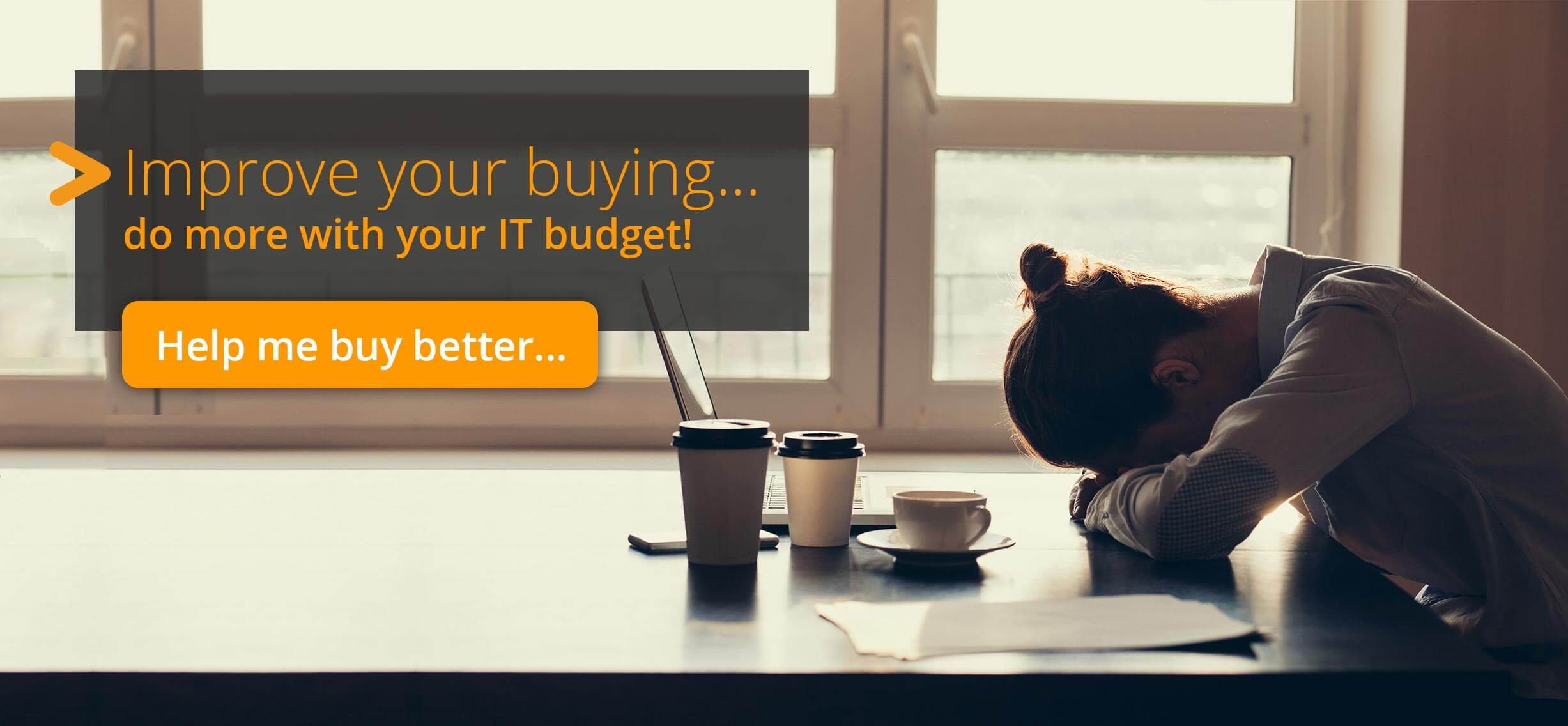 Improve your buying... do more with your IT budget!