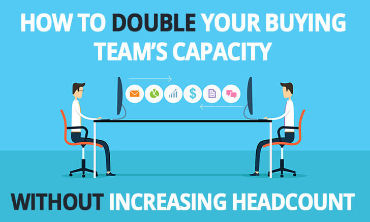 How to double your buying team's capacity – without increasing headcount