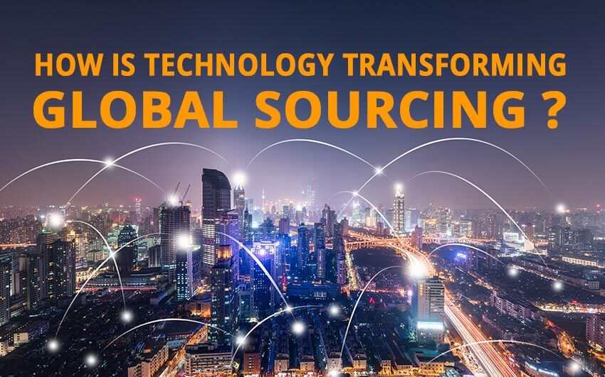 How is technology transforming global sourcing ?